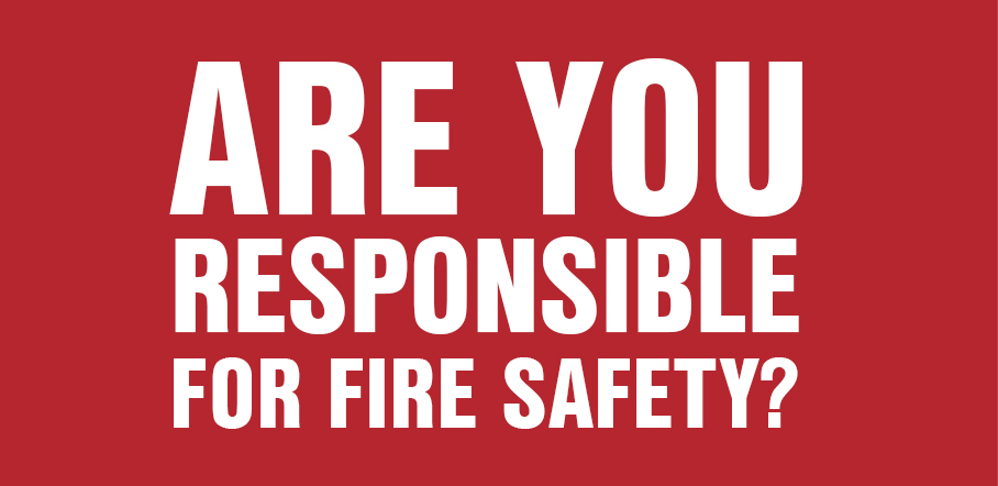 Are You Responsible For Fire Safety?